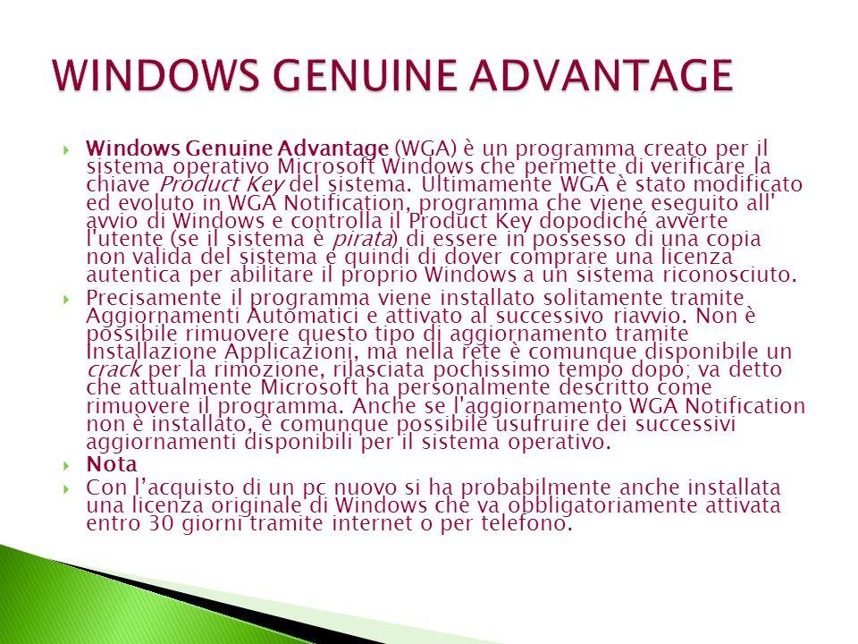 Windows Genuine Advantage (WGA) è un programma creato per il sistema operativo Microsoft Windows che permette di verificare la chiave Product Key del
