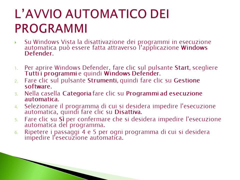Su Windows Vista la disattivazione dei programmi in esecuzione automatica può essere fatta attraverso lapplicazione Windows Defender. 1. Per aprire Wi
