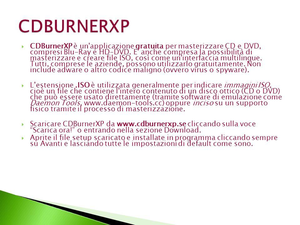 CDBurnerXP è un'applicazione gratuita per masterizzare CD e DVD, compresi Blu-Ray e HD-DVD. E' anche compresa la possibilità di masterizzare e creare