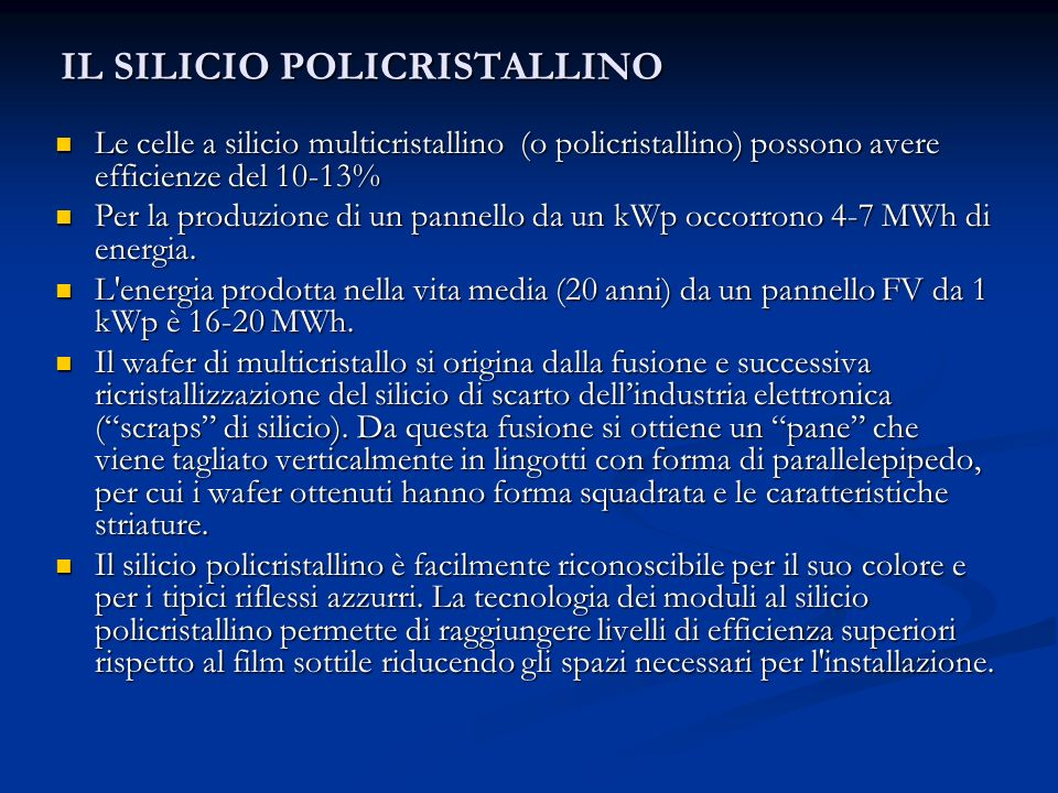 IL SILICIO POLICRISTALLINO Le celle a silicio multicristallino (o policristallino) possono avere efficienze del 10-13% Le celle a silicio multicristal