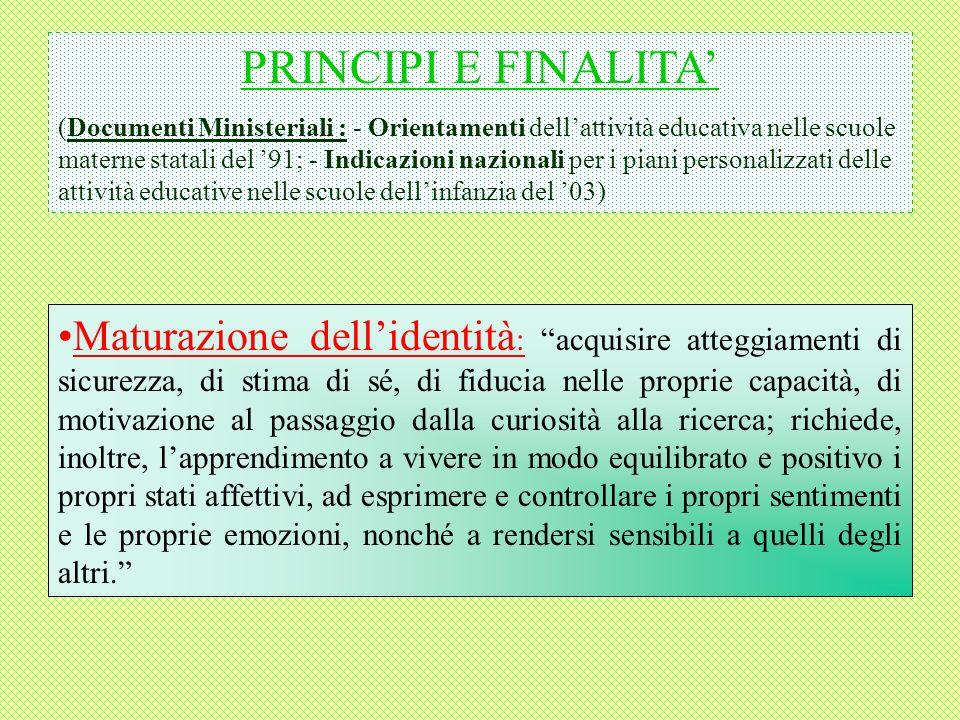 PRINCIPI E FINALITA (Documenti Ministeriali : - Orientamenti dellattività educativa nelle scuole materne statali del 91; - Indicazioni nazionali per i