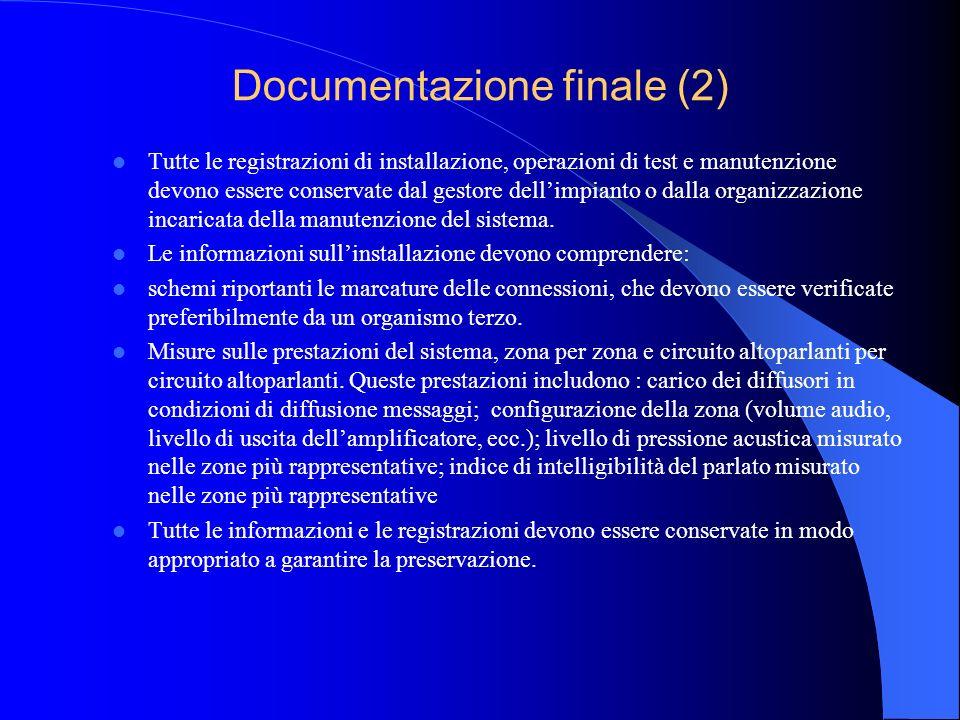 Documentazione finale La documentazione lasciata a disposizione dopo il completamento dei lavori deve essere tale che una persona competente che non h