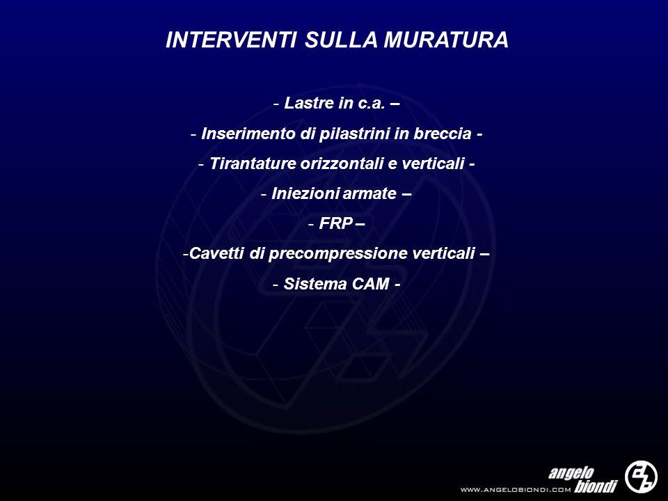 INTERVENTI SULLA MURATURA - Lastre in c.a. – - Inserimento di pilastrini in breccia - - Tirantature orizzontali e verticali - - Iniezioni armate – - F