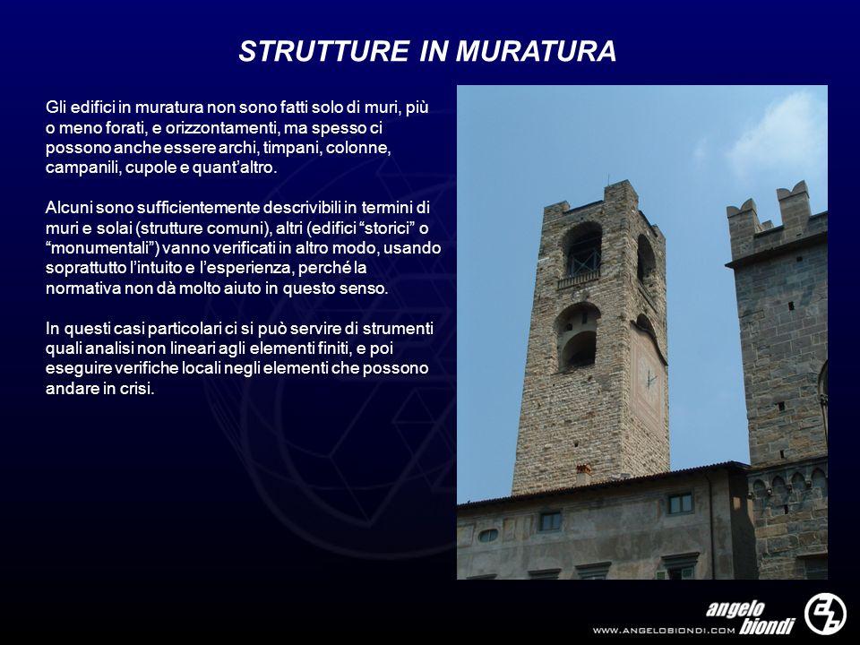 STRUTTURE IN MURATURA Gli edifici in muratura non sono fatti solo di muri, più o meno forati, e orizzontamenti, ma spesso ci possono anche essere arch