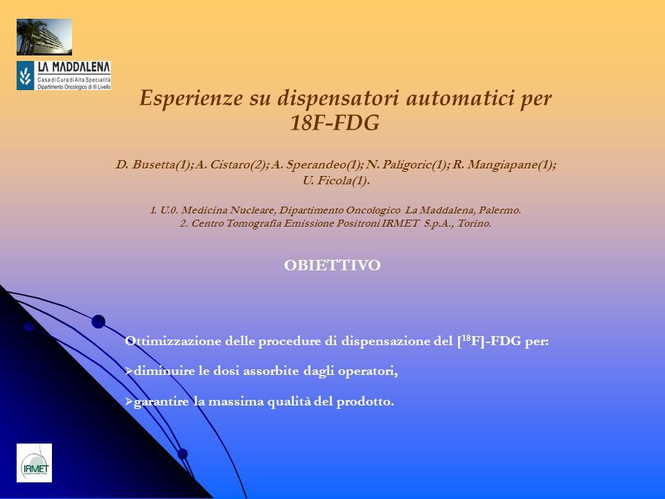 Esperienze su dispensatori automatici per 18F-FDG Ottimizzazione delle procedure di dispensazione del [ 18 F]-FDG per: diminuire le dosi assorbite dag