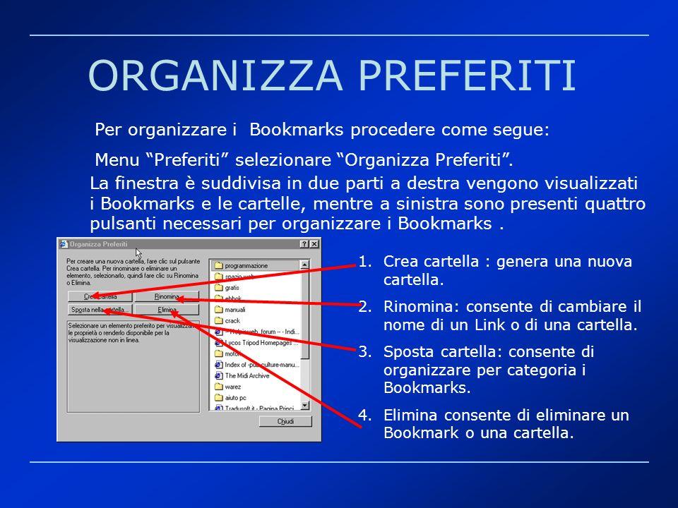 ORGANIZZA PREFERITI Per organizzare i Bookmarks procedere come segue: Menu Preferiti selezionare Organizza Preferiti. La finestra è suddivisa in due p