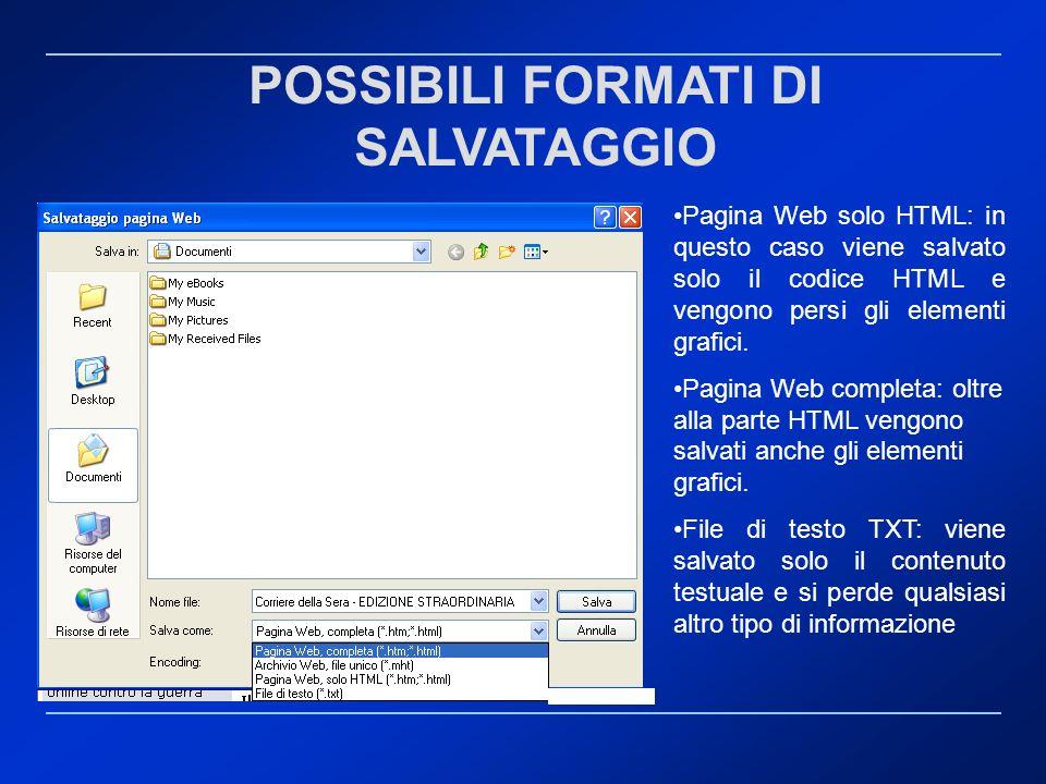 POSSIBILI FORMATI DI SALVATAGGIO Pagina Web solo HTML: in questo caso viene salvato solo il codice HTML e vengono persi gli elementi grafici. Pagina W