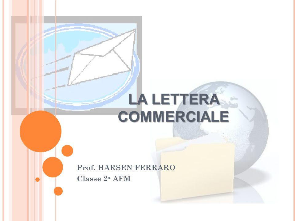 LA LETTERA COMMERCIALE Prof. HARSEN FERRARO Classe 2 a AFM