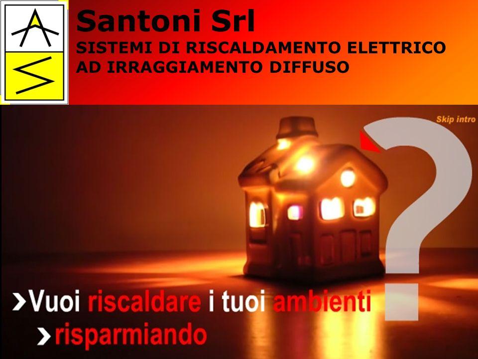 Via dellOlmo 99/d 52028 Terranuova B.ni (AR) Tel 055/9194990 Fax 055/9738792 www.santonisrl.eu info@santonisrl.eu www.santonisrl.eu Santoni Srl SISTEMI DI RISCALDAMENTO ELETTRICO AD IRRAGGIAMENTO DIFFUSO