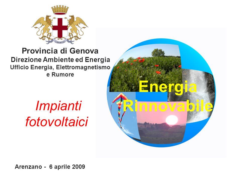 Energia Rinnovabile Provincia di Genova Direzione Ambiente ed Energia Ufficio Energia, Elettromagnetismo e Rumore Arenzano - 6 aprile 2009 Impianti fotovoltaici