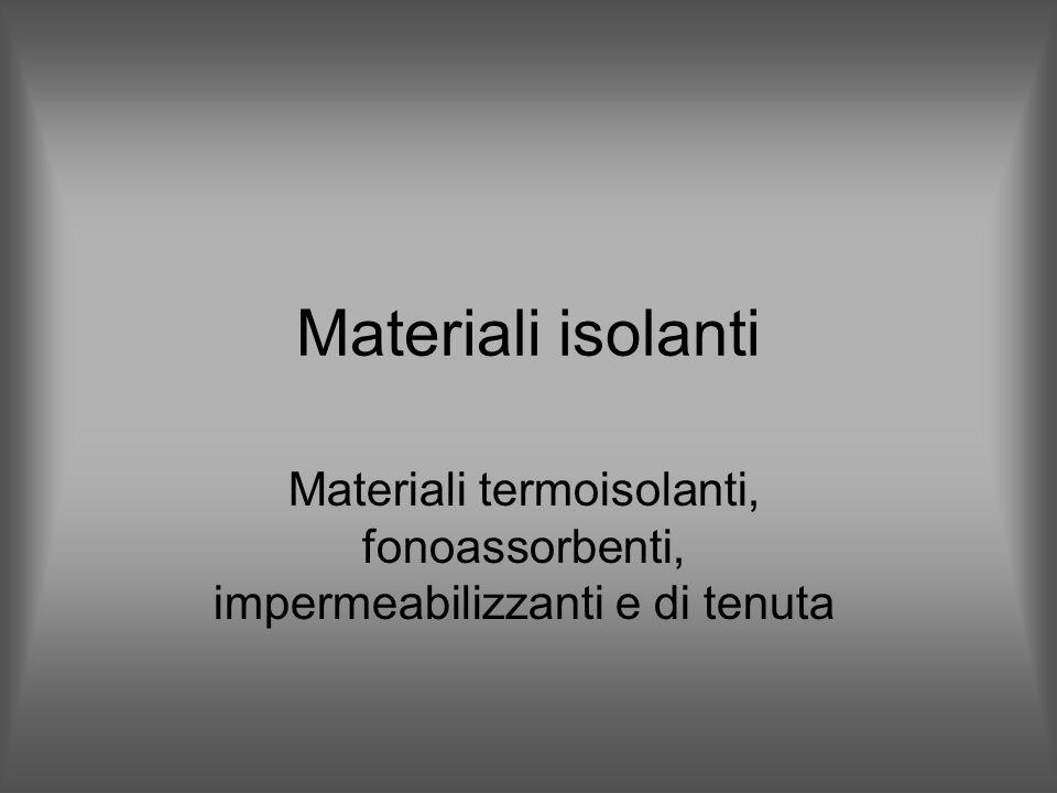 Materiali termoisolanti, fonoassorbenti, impermeabilizzanti e di tenuta Materiali isolanti