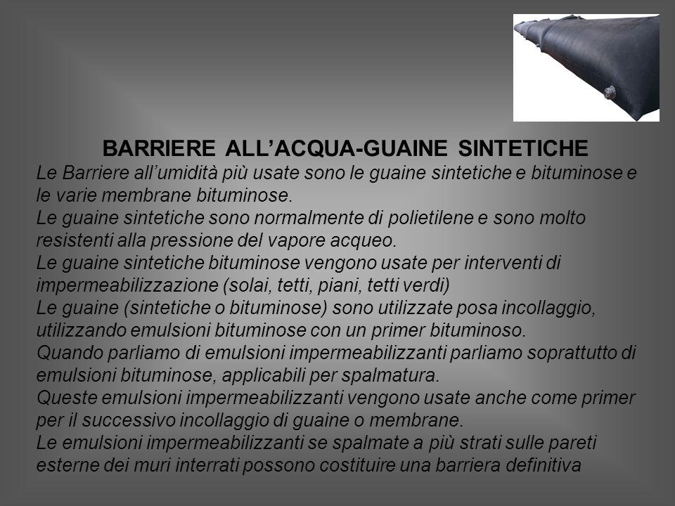 BARRIERE ALLACQUA-GUAINE SINTETICHE Le Barriere allumidità più usate sono le guaine sintetiche e bituminose e le varie membrane bituminose.