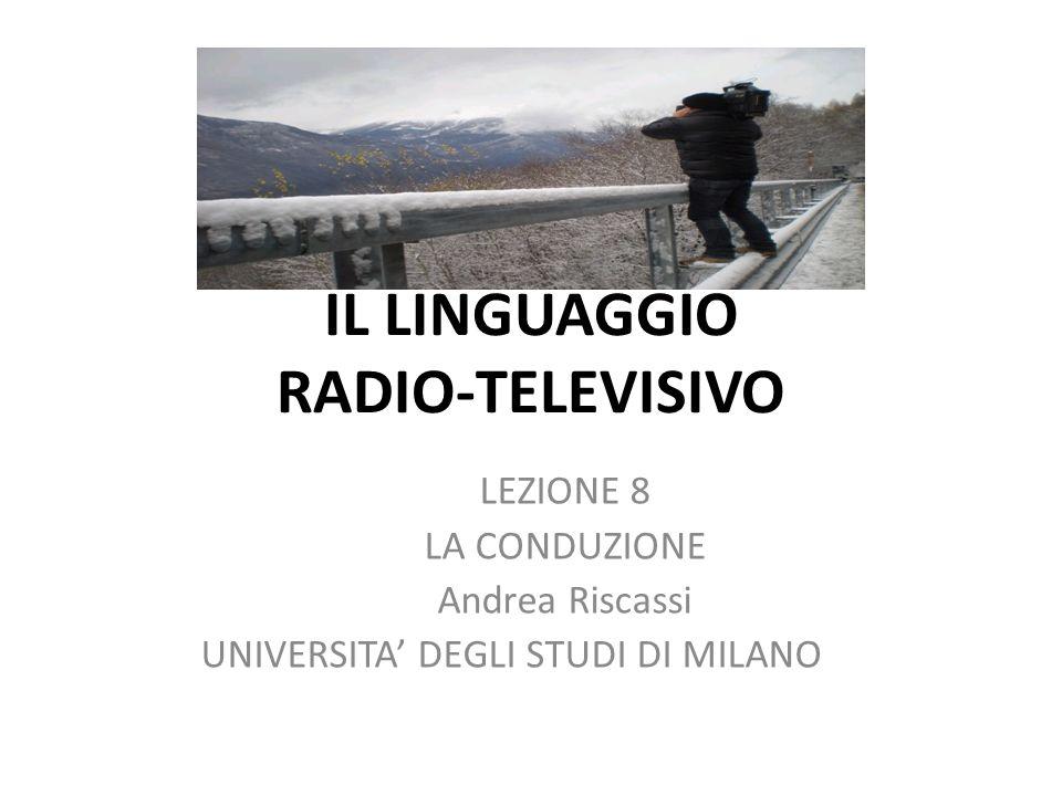 IL LINGUAGGIO RADIO-TELEVISIVO LEZIONE 8 LA CONDUZIONE Andrea Riscassi UNIVERSITA DEGLI STUDI DI MILANO