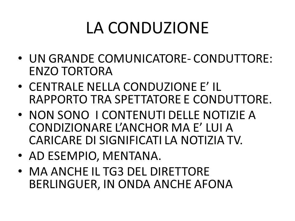 LA CONDUZIONE UN GRANDE COMUNICATORE- CONDUTTORE: ENZO TORTORA CENTRALE NELLA CONDUZIONE E IL RAPPORTO TRA SPETTATORE E CONDUTTORE. NON SONO I CONTENU