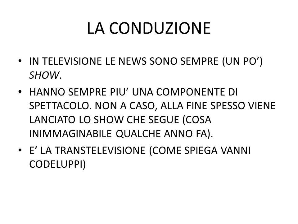 LA CONDUZIONE IN TELEVISIONE LE NEWS SONO SEMPRE (UN PO) SHOW. HANNO SEMPRE PIU UNA COMPONENTE DI SPETTACOLO. NON A CASO, ALLA FINE SPESSO VIENE LANCI