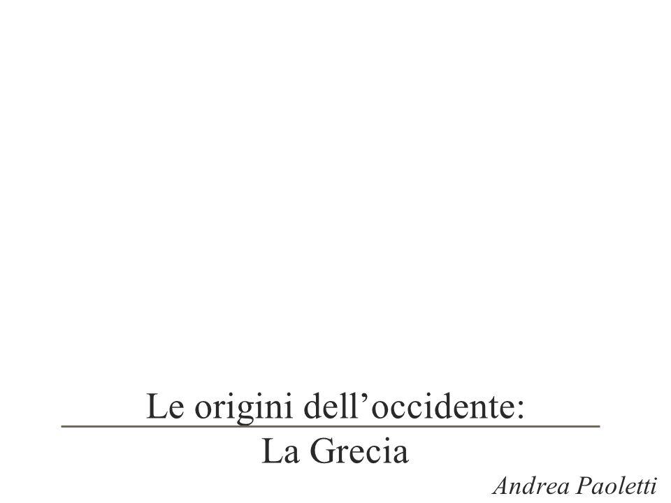 Le origini delloccidente: La Grecia Andrea Paoletti