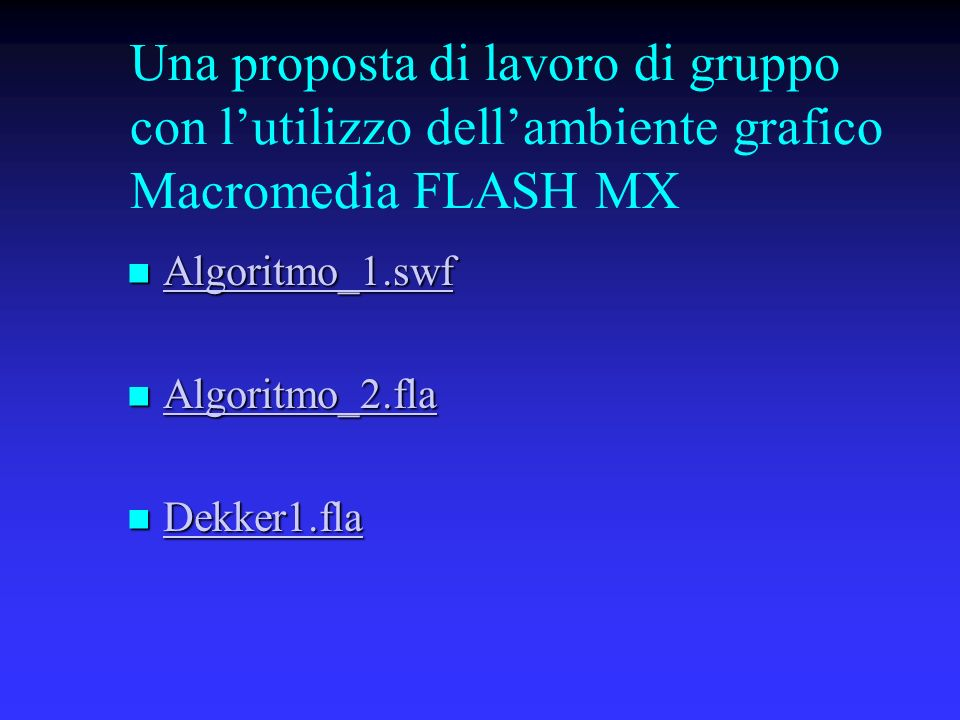 Una proposta di lavoro di gruppo con lutilizzo dellambiente grafico Macromedia FLASH MX Algoritmo_1.swf Algoritmo_1.swf Algoritmo_1.swf Algoritmo_2.fl