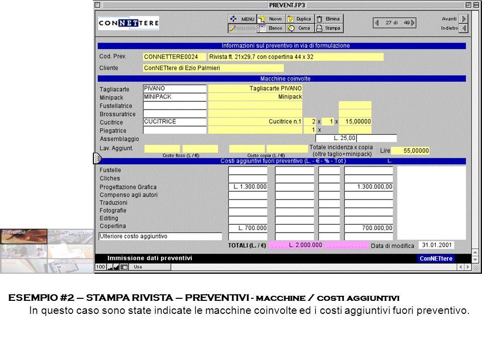 ESEMPIO #2 – STAMPA RIVISTA – PREVENTIVI - macchine / costi aggiuntivi In questo caso sono state indicate le macchine coinvolte ed i costi aggiuntivi fuori preventivo.