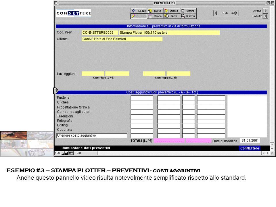 ESEMPIO #3 – STAMPA PLOTTER – PREVENTIVI - costi aggiuntivi Anche questo pannello video risulta notevolmente semplificato rispetto allo standard.