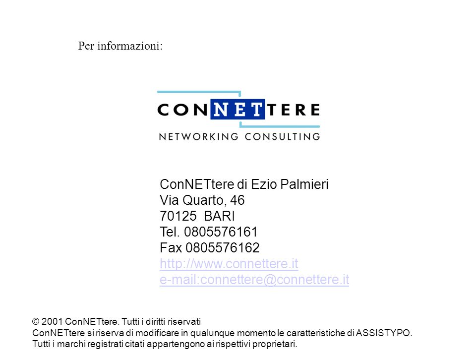 Per informazioni: ConNETtere di Ezio Palmieri Via Quarto, 46 70125 BARI Tel. 0805576161 Fax 0805576162 http://www.connettere.it e-mail:connettere@conn