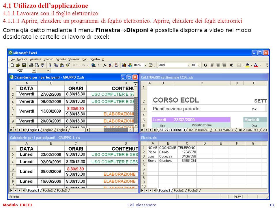 Modulo EXCELCeli alessandro12 4.1 Utilizzo dellapplicazione 4.1.1 Lavorare con il foglio elettronico 4.1.1.1 Aprire, chiudere un programma di foglio e