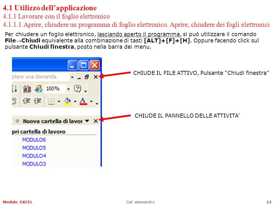 Modulo EXCELCeli alessandro13 4.1 Utilizzo dellapplicazione 4.1.1 Lavorare con il foglio elettronico 4.1.1.1 Aprire, chiudere un programma di foglio e