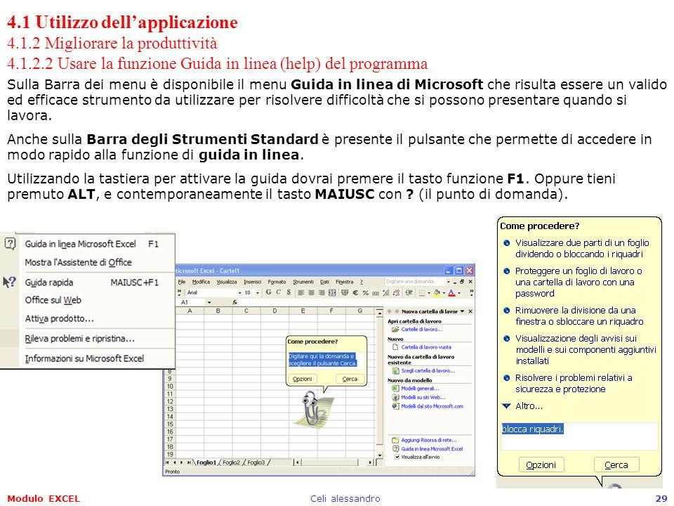 Modulo EXCELCeli alessandro29 4.1 Utilizzo dellapplicazione 4.1.2 Migliorare la produttività 4.1.2.2 Usare la funzione Guida in linea (help) del progr