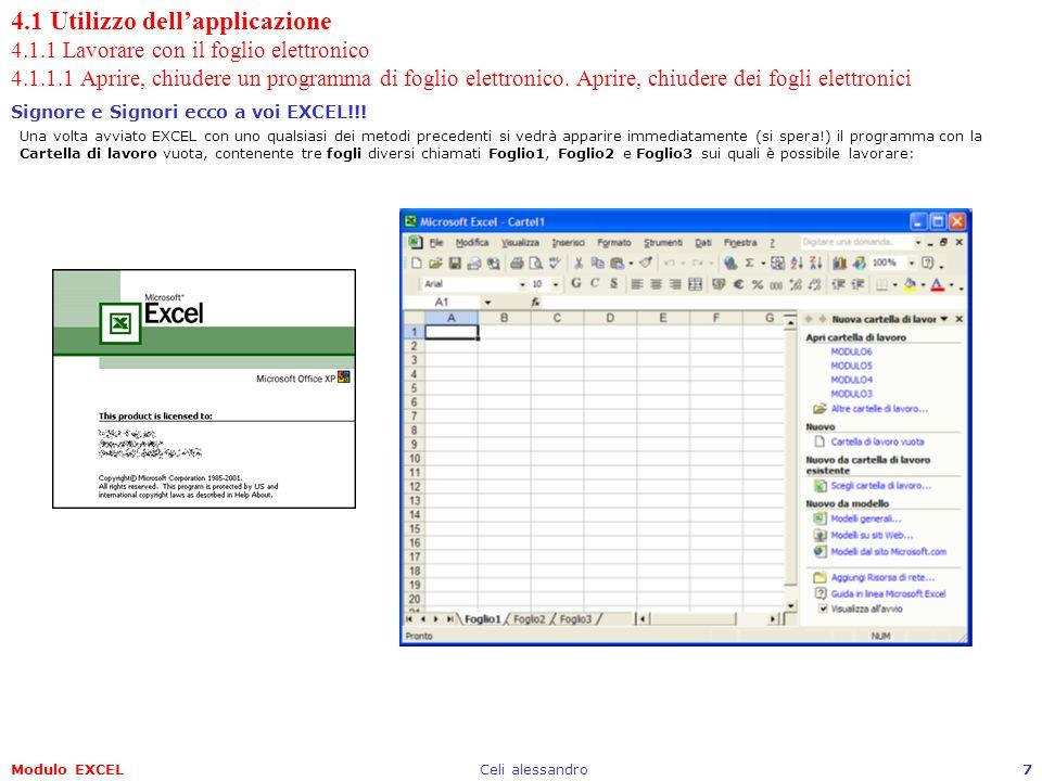 Modulo EXCELCeli alessandro7 4.1 Utilizzo dellapplicazione 4.1.1 Lavorare con il foglio elettronico 4.1.1.1 Aprire, chiudere un programma di foglio el