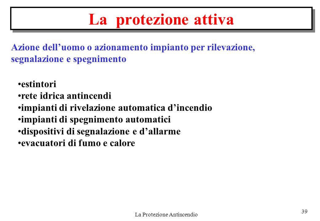39 La Protezione Antincendio estintori rete idrica antincendi impianti di rivelazione automatica dincendio impianti di spegnimento automatici disposit