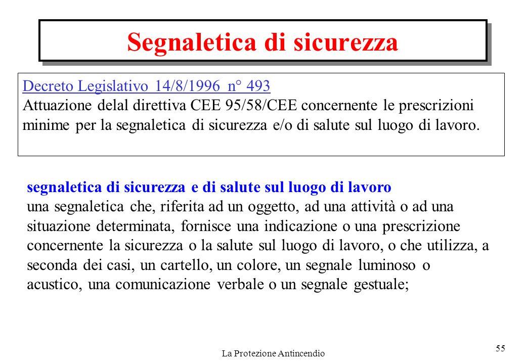 55 La Protezione Antincendio Segnaletica di sicurezza Decreto Legislativo 14/8/1996 n° 493 Attuazione delal direttiva CEE 95/58/CEE concernente le pre