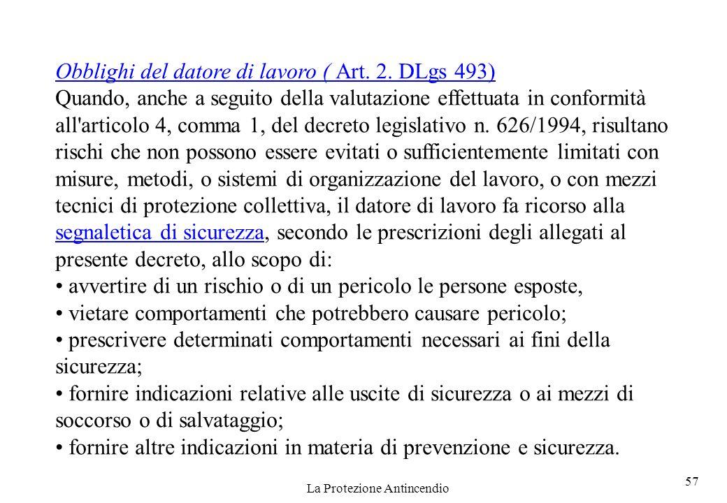 57 La Protezione Antincendio Obblighi del datore di lavoro ( Art. 2. DLgs 493) Quando, anche a seguito della valutazione effettuata in conformità all'