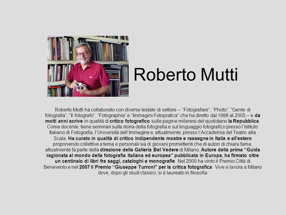Roberto Mutti Roberto Mutti ha collaborato con diverse testate di settore – Fotografare, Photo, Gente di fotografia, Il fotografo, Fotographia e Immag