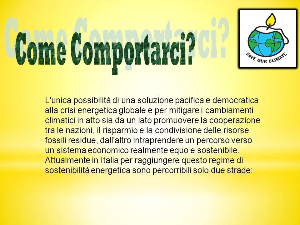 L unica possibilità di una soluzione pacifica e democratica alla crisi energetica globale e per mitigare i cambiamenti climatici in atto sia da un lato promuovere la cooperazione tra le nazioni, il risparmio e la condivisione delle risorse fossili residue, dall altro intraprendere un percorso verso un sistema economico realmente equo e sostenibile.