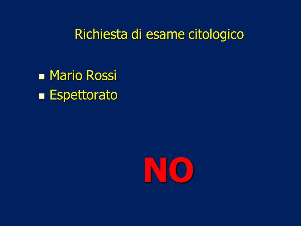 Richiesta di esame citologico Mario Rossi Mario Rossi Espettorato Espettorato NO NO