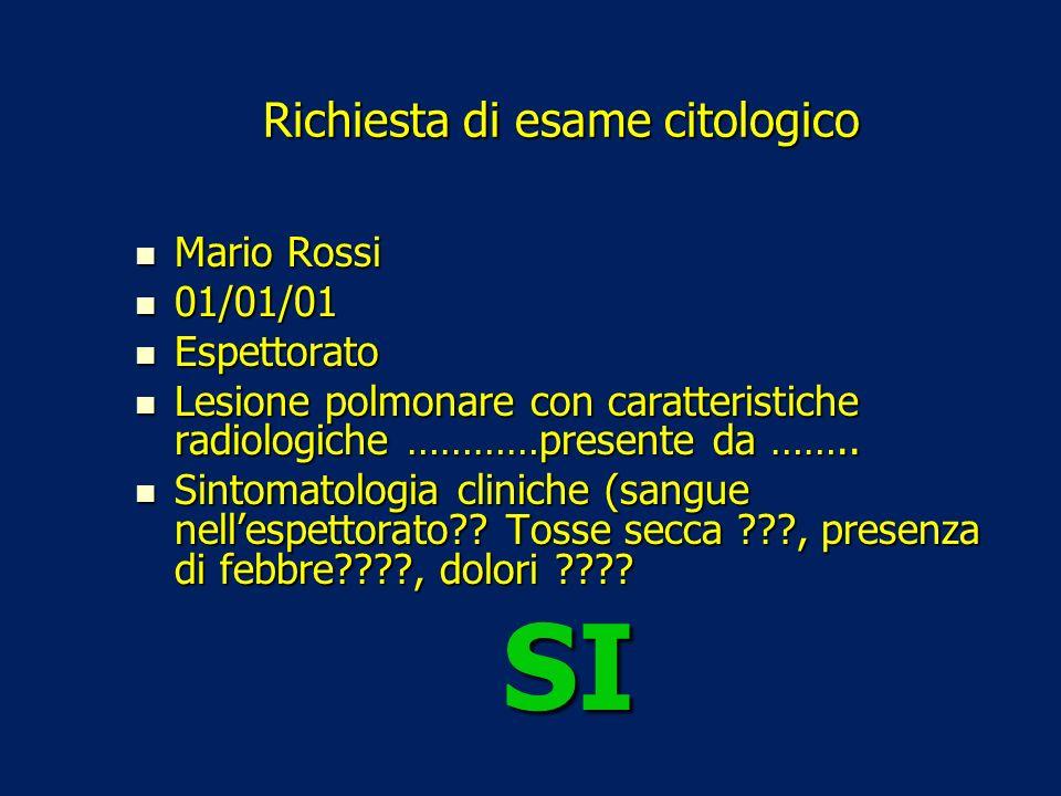 Richiesta di esame citologico Mario Rossi Mario Rossi 01/01/01 01/01/01 Espettorato Espettorato Lesione polmonare con caratteristiche radiologiche ………