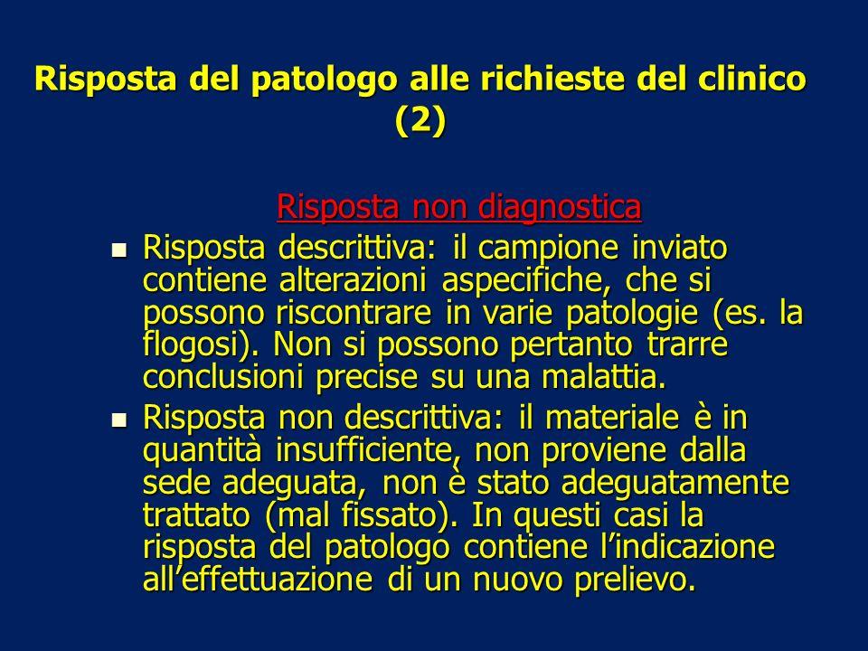 Risposta del patologo alle richieste del clinico (2) Risposta non diagnostica Risposta descrittiva: il campione inviato contiene alterazioni aspecific