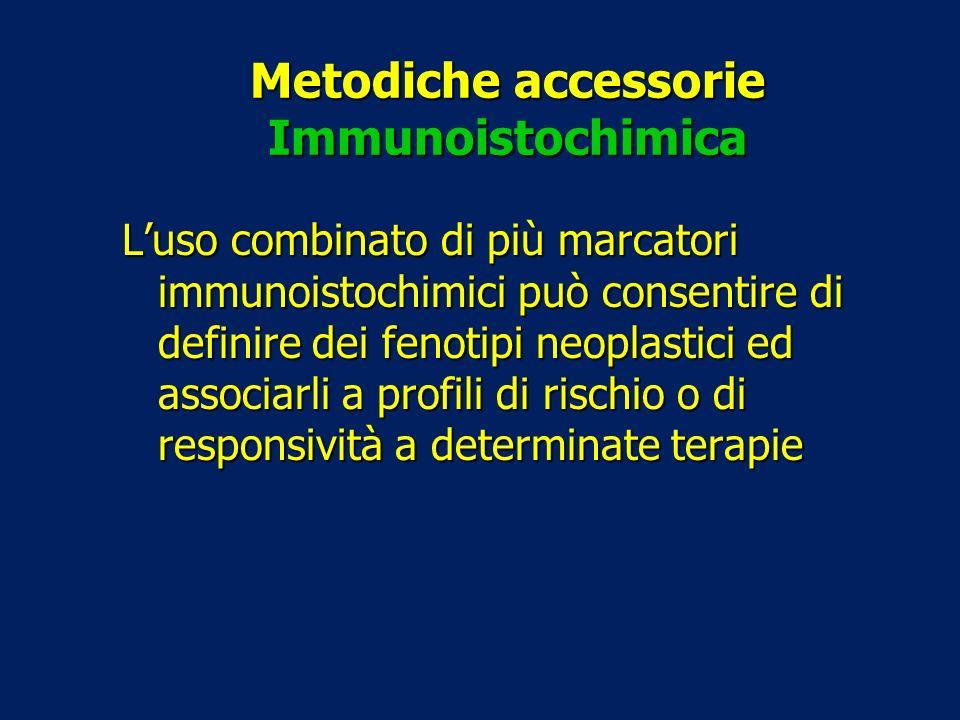 Metodiche accessorie Immunoistochimica Luso combinato di più marcatori immunoistochimici può consentire di definire dei fenotipi neoplastici ed associ