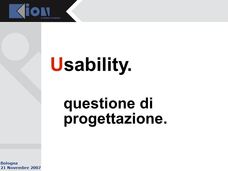 Bologna 21 Novembre 2007 Usability. questione di progettazione.