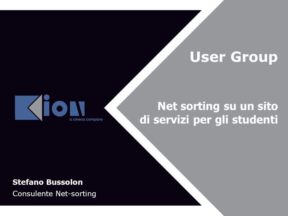 Bologna 21 Novembre 2007 User Group Net sorting su un sito di servizi per gli studenti Stefano Bussolon Consulente Net-sorting