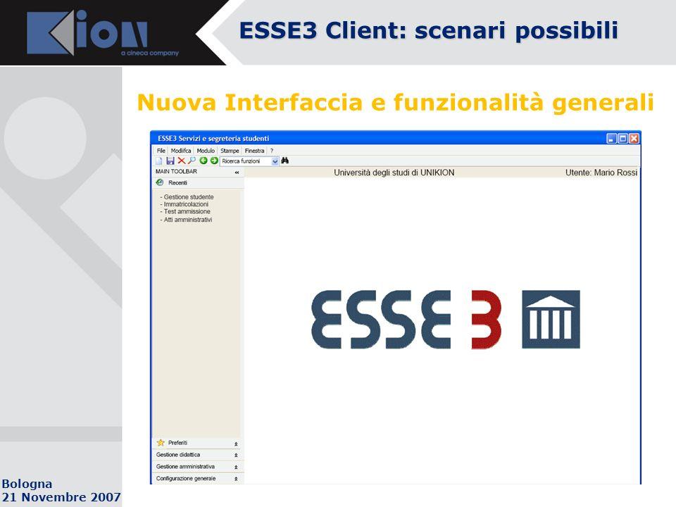 Bologna 21 Novembre 2007 Nuova Interfaccia e funzionalità generali ESSE3 Client: scenari possibili