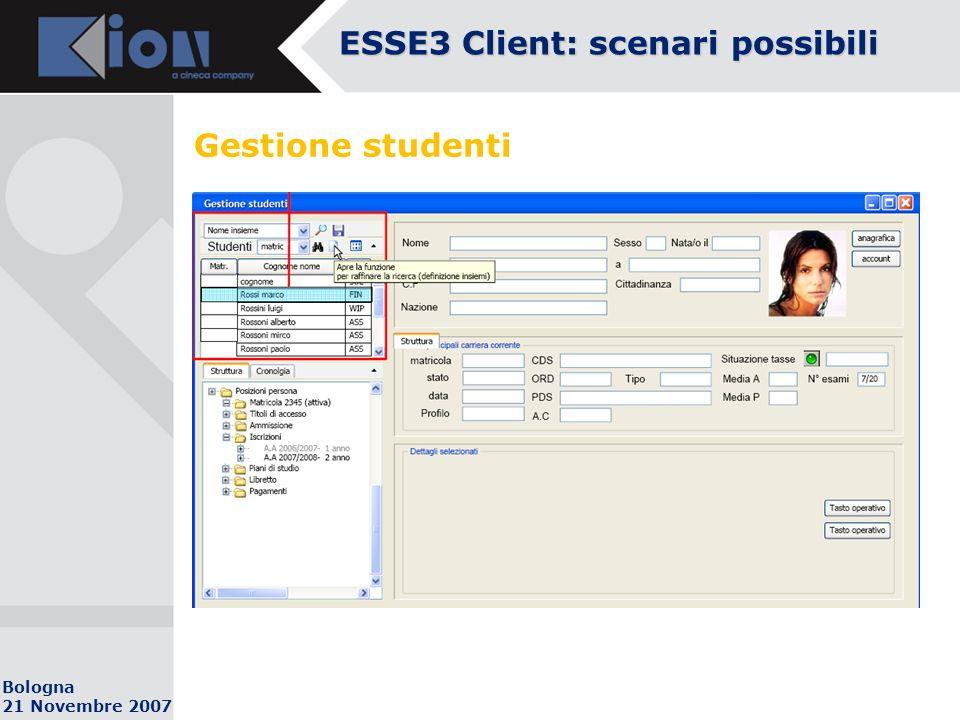 Bologna 21 Novembre 2007 Gestione studenti ESSE3 Client: scenari possibili