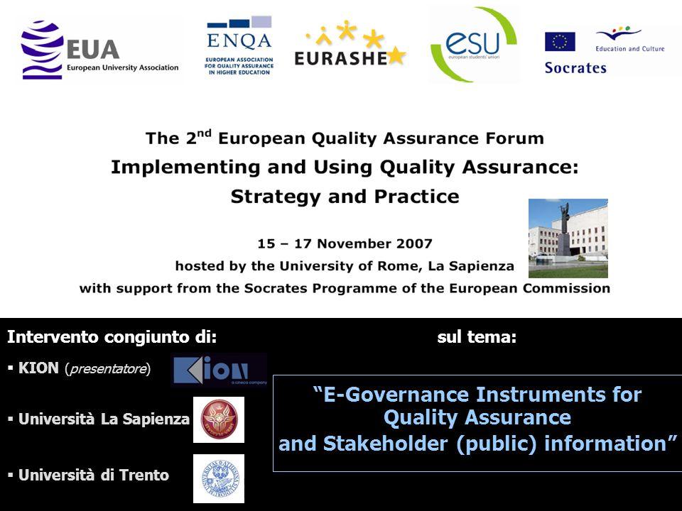 Bologna 21 Novembre 2007 Presentazione Intervento congiunto di: KION (presentatore) Università La Sapienza Università di Trento sul tema: E-Governance Instruments for Quality Assurance and Stakeholder (public) information