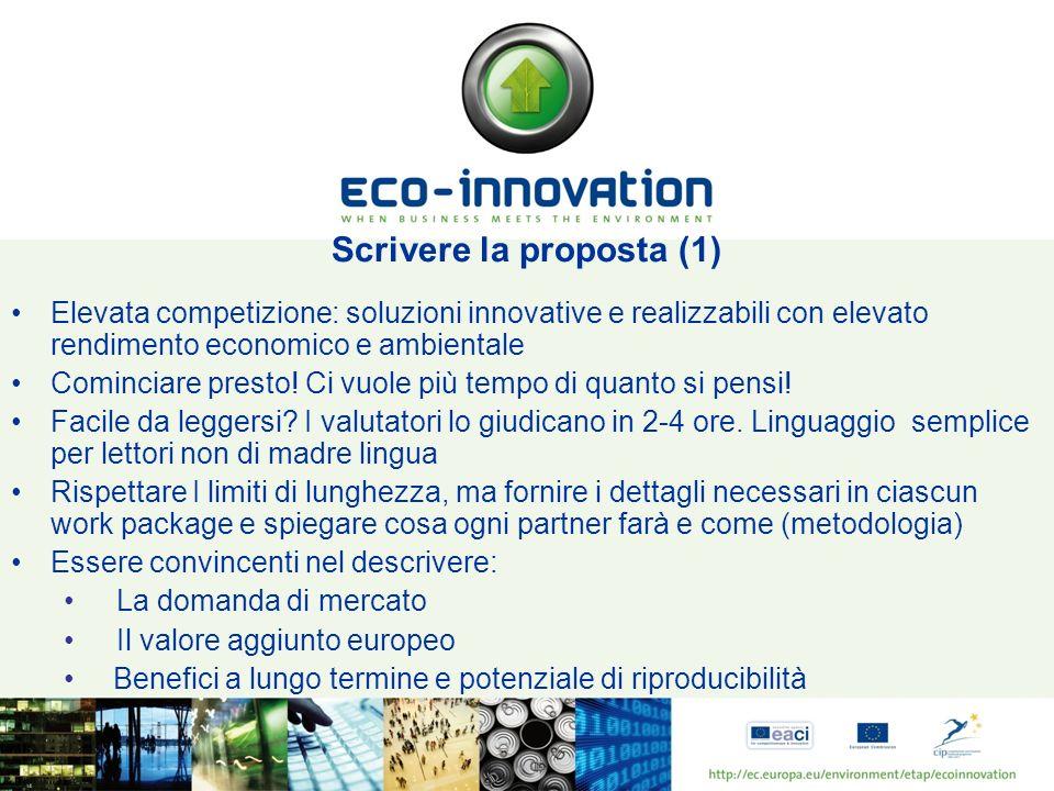 Scrivere la proposta (1) Elevata competizione: soluzioni innovative e realizzabili con elevato rendimento economico e ambientale Cominciare presto.