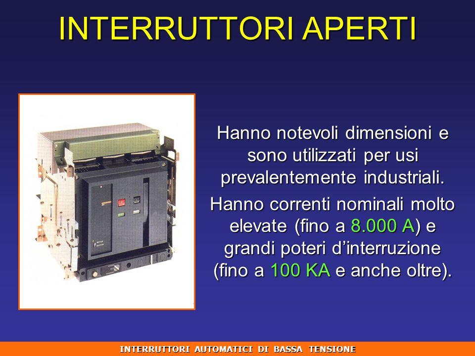 INTERRUTTORI APERTI Hanno notevoli dimensioni e sono utilizzati per usi prevalentemente industriali. Hanno correnti nominali molto elevate (fino a 8.0