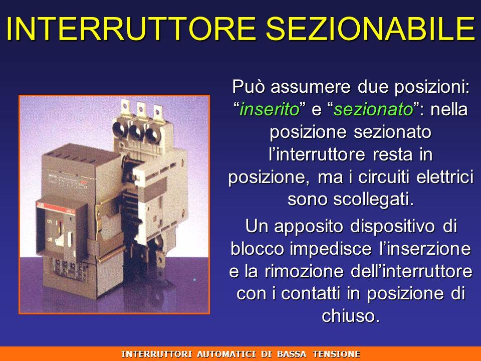 INTERRUTTORE SEZIONABILE Può assumere due posizioni:inserito e sezionato: nella posizione sezionato linterruttore resta in posizione, ma i circuiti el