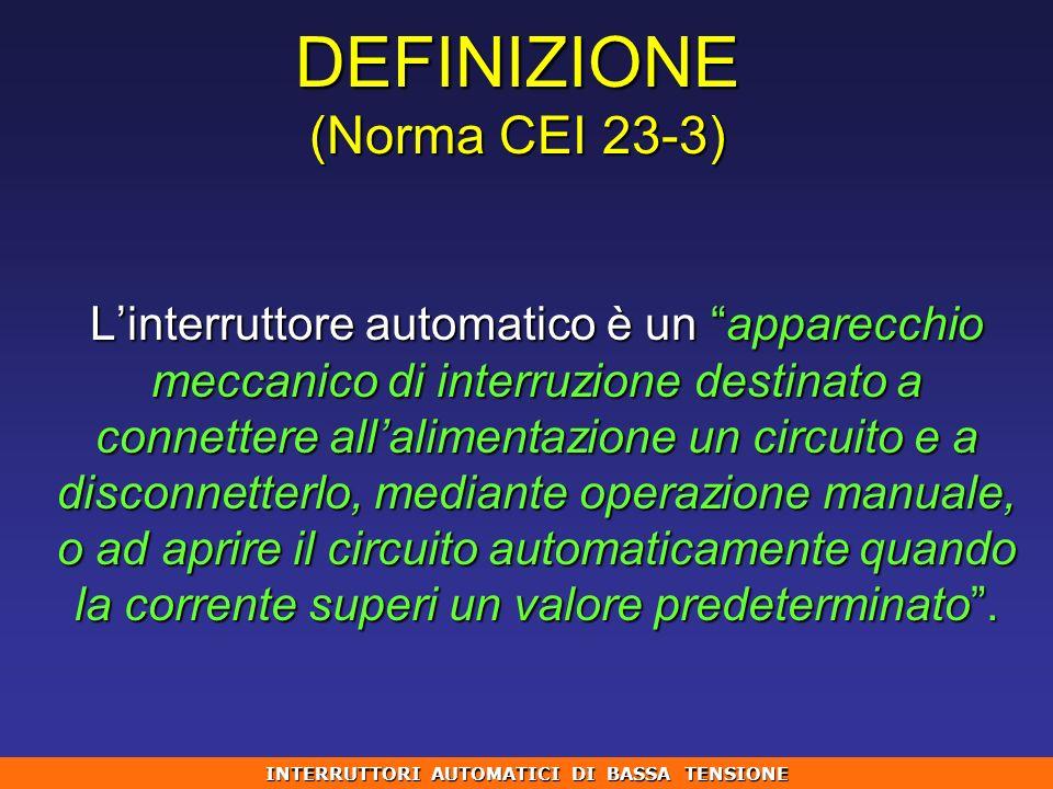 DEFINIZIONE (Norma CEI 23-3) Linterruttore automatico è un apparecchio meccanico di interruzione destinato a connettere allalimentazione un circuito e