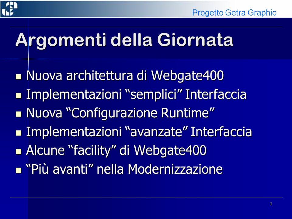 1 Argomenti della Giornata Nuova architettura di Webgate400 Nuova architettura di Webgate400 Implementazioni semplici Interfaccia Implementazioni semp