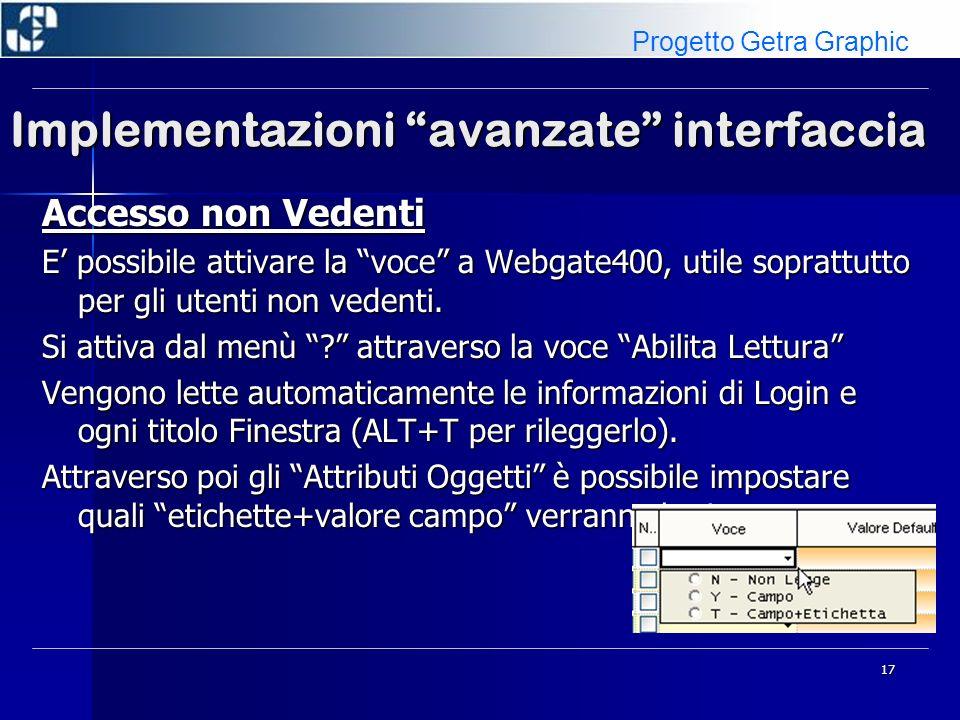 17 Implementazioni avanzate interfaccia Accesso non Vedenti E possibile attivare la voce a Webgate400, utile soprattutto per gli utenti non vedenti. S