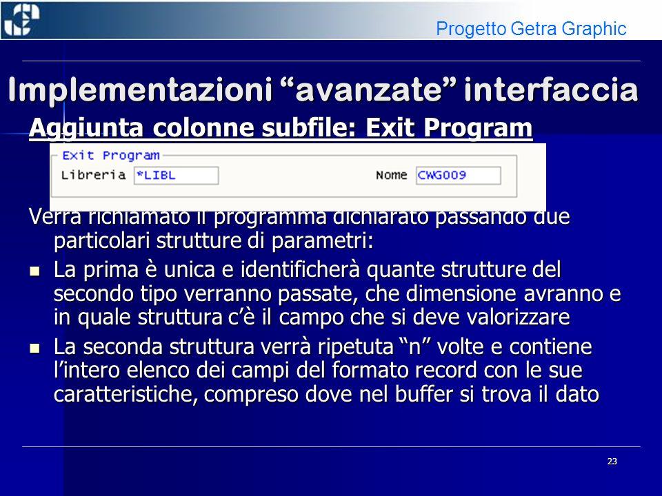 23 Implementazioni avanzate interfaccia Aggiunta colonne subfile: Exit Program Verrà richiamato il programma dichiarato passando due particolari strut