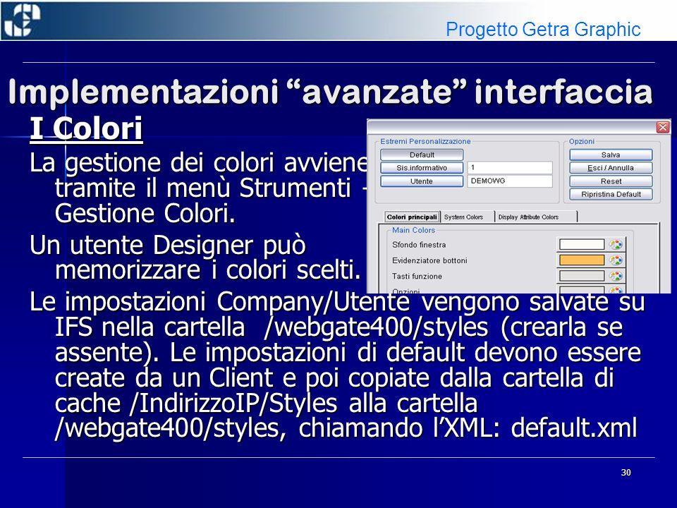 30 Implementazioni avanzate interfaccia I Colori La gestione dei colori avviene tramite il menù Strumenti + Gestione Colori. Un utente Designer può me